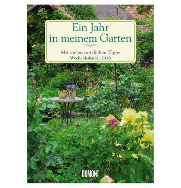 Ein Jahr In Meinem Garten Wochenkalender 2018 Garten Kalender