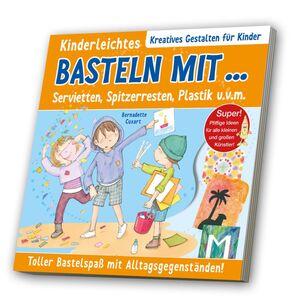 Kreativbuch, Kreatives Gestalten - Basteln mit ... Servietten, Spitzerresten, Plastik u.v.m