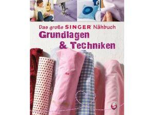 Das große SINGER Nähbuch - Grundlagen & Techniken